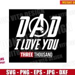 Dad I love you Three Thousand (SVG dxf png) Avengers Endgame Iron Man Quote Cut Files Vector Clipart T-Shirt Design Marvel Movie Father Day