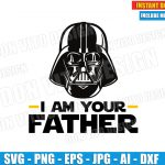 I am your Father (SVG dxf png) Star Wars Darth Vader Helmet Cut Files Silhouette Cricut Vector Clipart T-Shirt Design Baby Boy Girl Dad DIY