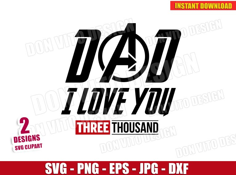 Dad I Love You Three Thousand Svg Dxf Png Avengers Iron Man Cut File