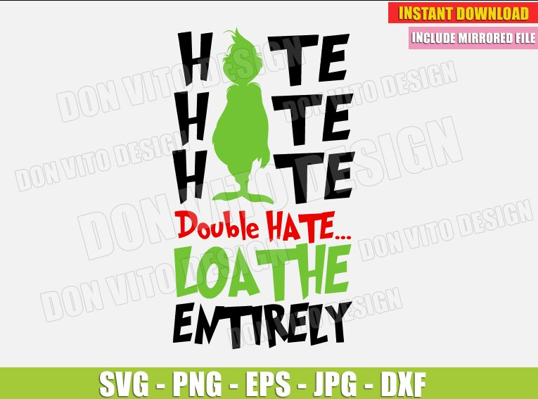 Hate Double Hate Loathe Entirely Svg Dxf Png Grinch Movie Cut Files