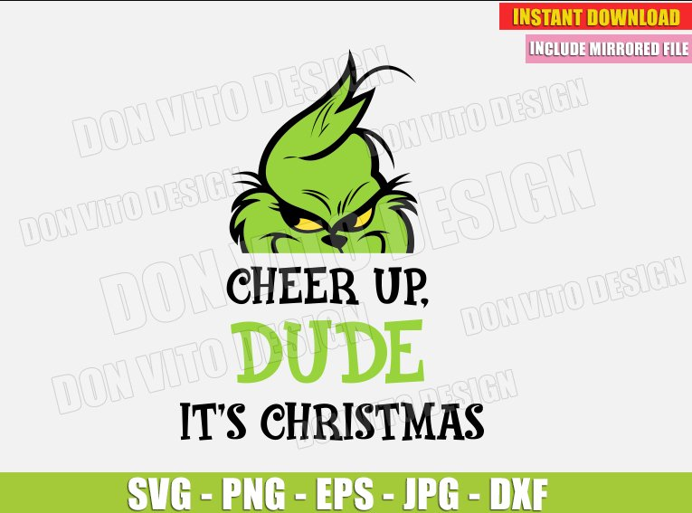 Cheer Up Dude It S Christmas Svg Dxf Png The Grinch Head Cut Files