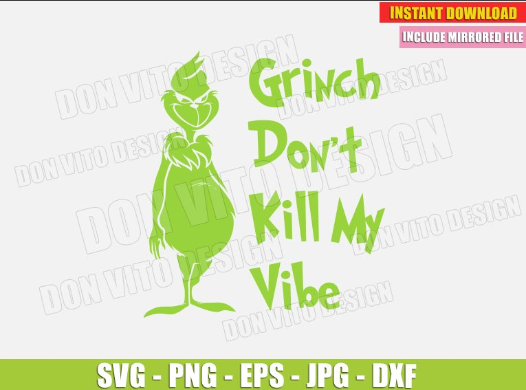 Grinch Don T Kill My Vibe Svg Dxf Png The Grinch Cut Files Christmas