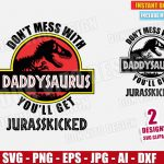 Don't Mess With Daddysaurus You'll get Jurasskicked (SVG dxf png) Jurassic Park Movie Logo Cut Files Vector Clipart T-Shirt Design Dinosaur