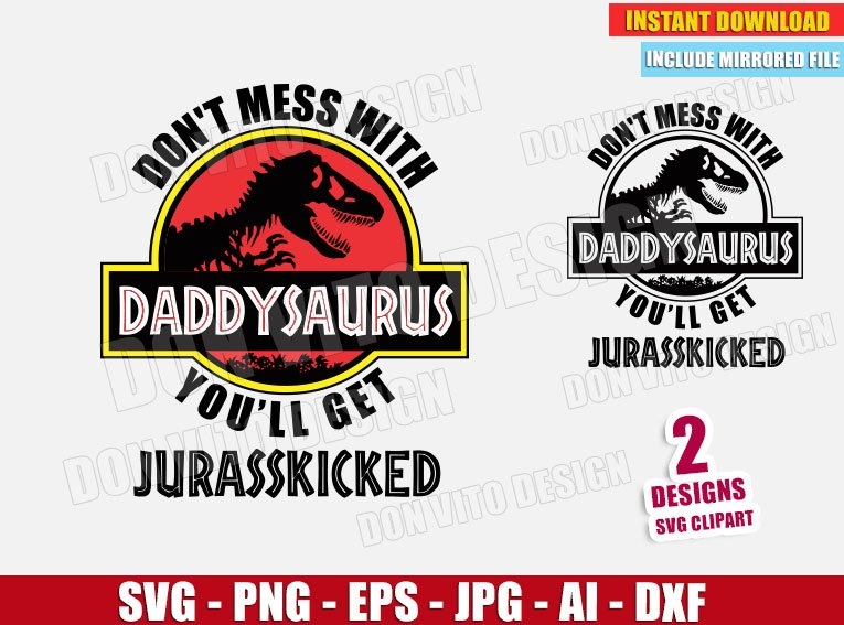 Don't Mess With Daddysaurus You'll get Jurasskicked cut files png image vector clipart - DonVitoDesign Store