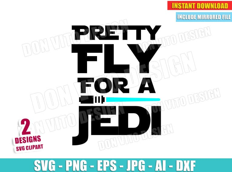 Pretty Fly for a Jedi (SVG dxf png) Star Wars Disney Movie Quote Cut File Vector Clipart T-Shirt Design Baby Kids Lightsaber May 4th Family