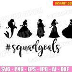 Princess Squad Goals (SVG dxf png) Disney Squadgoals Vector Clipart Cut Files Cricut Silhouette Stencil T-Shirt Design Girl Friends Party