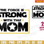 The Force is Strong with this Mom (SVG dxf png) Disney Star Wars Cut Files Vector Clipart T-Shirt Design Jedi Mommy vinyl decal stencil DIY