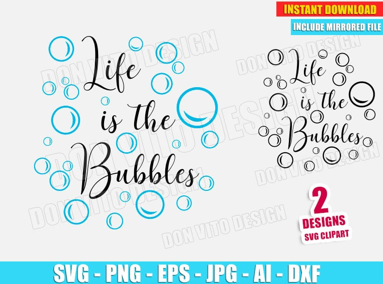 Life is the Bubbles (SVG dxf png) SVG cut files PNG image vector clipart - DonVitoDesign Store