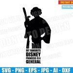 My Favorite Disney Princess is a General (SVG dxf png) Star Wars Movie Leia Cut Files Silhouette Cricut Vector Clipart T-Shirt Design Girl
