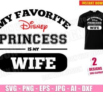 My Favorite Disney Princess is my WIFE (SVG dxf png)