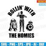 Rollin' With The Homies (SVG dxf png) Star Wars Disney Movie Cut File Silhouette Cricut Vector Clipart C3PO R2D2 BB8 T-Shirt Design Kids DIY
