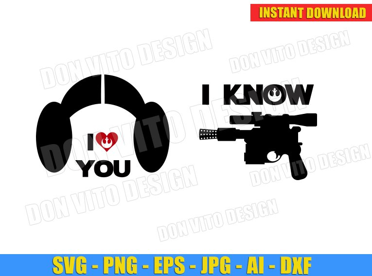 Star Wars I Love You I Know Svg Dxf Png Princess Leia Han Solo Cut