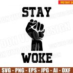 Stay Woke Hand (SVG dxf png) Black History Month Africa Cut Files Silhouette Cricut Vector Clipart T-Shirt Design Protest Funny Political Gifts Liberal