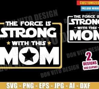 The Force is Strong with this Mom (SVG dxf png) cut files PNG image vector clipart - DonVitoDesign Store