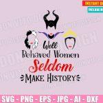 Well Behaved Women Seldom Make History (SVG dxf png) Disney Villains Maleficent Cruella De Vil Evil Queen Vector Clipart T-Shirt Design Girl