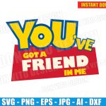 You've Got a Friend in Me - Toy Story Logo (SVG dxf png) Disney Pixar Movie Cut Files Vector Clipart T-Shirt Design Birthday Party Boy Girl