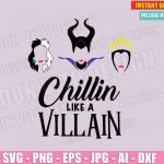 Chillin Like A Villain - Disney Bad Girls (SVG dxf png) Maleficent Cruella De Vil Evil Queen Vector Clipart Cricut Cut File T-Shirt Design Kids