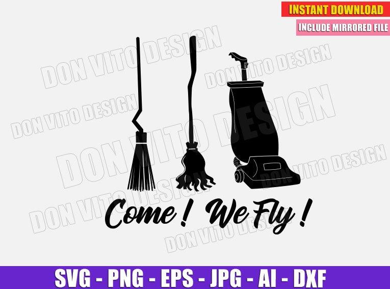Come We Fly Sanderson Sisters Broom Svg Dxf Png Hocus Pocus