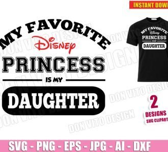 My Favorite Disney Princess is my DAUGHTER (SVG dxf png) cut files image vector clipart - DonVitoDesign Store
