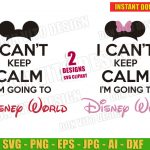 I can't keep Calm Im going to Disney World (SVG dxf png) Disneyland Mickey Minnie Mouse Cut Files Head Ears Bow T-Shirt Family Trip Kids DIY