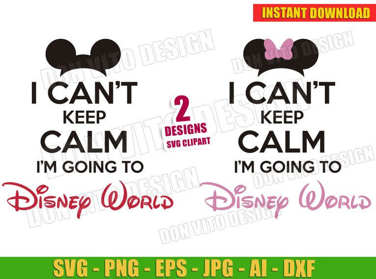 I can't keep Calm Im going to Disney World (SVG dxf png) cut files image vector clipart - DonVitoDesign Store