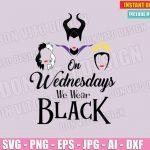 On Wednesdays We Wear Black - Disney Villains (SVG dxf png) Maleficent Cruella De Vil Evil Queen Vector Clipart Cut Files Cricut T-Shirt Design Girl