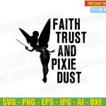 Tinkerbell Faith Trust and Fairy Pixie Dust (SVG dxf png) Disney Princess Cut Files Vector Clipart T-Shirt Design Birthday Girl Fairies
