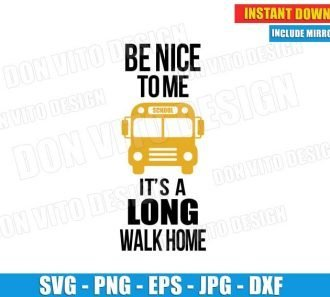 Be Nice to Me It's a Long Walk Home (SVG dxf png) School Bus Driver Gift Teacher Cut File Cricut Vector Clipart