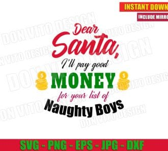 Dear Santa I'll Pay Good Money For Your List Of Naughty Boys (SVG dxf png) Funny Christmas Vector Clipart Cut File