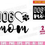 Dog Mom - Pet Lover Paw with Heart (SVG dxf png) Animal Love Mother Cut Files Silhouette Cricut Vector Clipart T-Shirt Design Puppy Mommy Girl