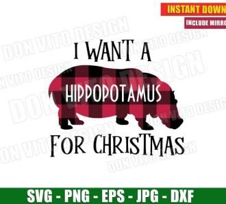 I Want a Hippopotamus For Christmas (SVG dxf png) Hippo Xmas Holiday Vector Clipart Cut file
