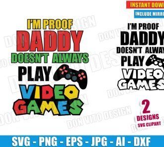 I'm Proof Daddy Doesn't Always Play Video Games (SVG dxf png) Cut Files Image Vector Clipart - Don Vito Design Store