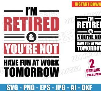 I'm Retired & You're Not Have Fun At Work Tomorrow (SVG dxf png) Cut Files Image Vector Clipart - Don Vito Design Store