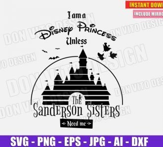 I'm a Disney Princess Unless Sanderson Sisters Need Me SVG Cut Files Image Vector Clipart - Don Vito Design Store