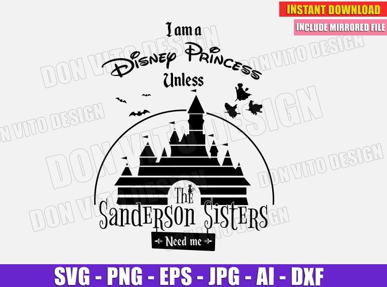 I'm a Disney Princess Unless Sanderson Sisters Need Me SVG Cut Files Image Vector Clipart - Don Vito Design Store