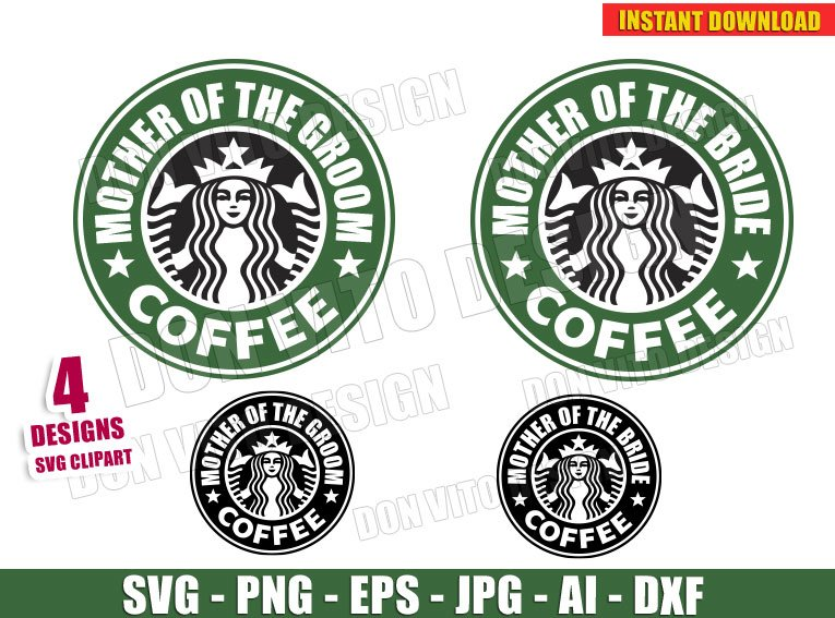 Mother Of The Bride Groom Starbucks Logo Svg Dxf Png Wedding Cut