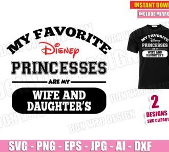 My Favorite Disney Princesses are my WIFE & DAUGHTER'S SVG Cut Files Image Vector Clipart - Don Vito Design Store