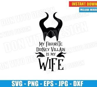 My Favorite Disney Villain is my Wife - Maleficent (SVG dxf PNG) Sleeping Beauty Cut File Silhouette Cricut Vector Clipart
