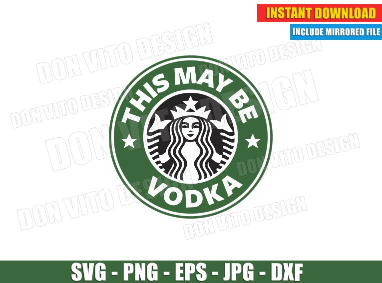 This May Be Vodka Starbucks Coffee Logo Svg Png Cup Label Cut Files