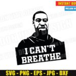 George Floyd I can't Breathe (SVG dxf png) Black Live Matters Cut Files Vector Clipart Silhouette Cricut T-Shirt Design