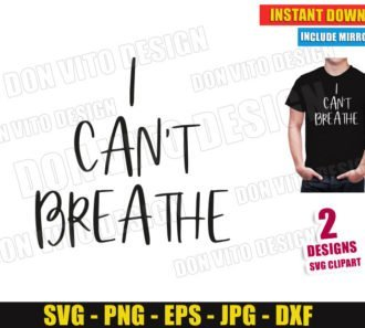 I Can't Breathe (SVG dxf png) George Floyd Cut Files Black Live Matters Vector Clipart Silhouette Cricut T-Shirt 2 Designs