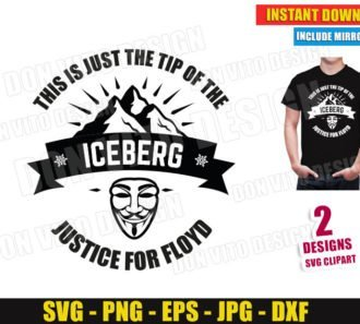This is just the Tip of the Iceberg Justice for Floyd (SVG dxf png) Anonymous Mask Cut File Vector Clipart Silhouette Cricut T-Shirt Design