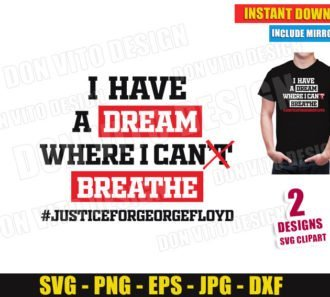 I have a Dream where I can Breathe (SVG dxf png) George Floyd Cut Files Black Live Matters Vector Clipart Silhouette Cricut T-Shirt Design