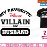 My Favorite Disney Villain is my Husband (SVG dxf png) Family Disneyland Trip Cut File Silhouette Cricut Vector Clipart Funny T-Shirt Design Boy