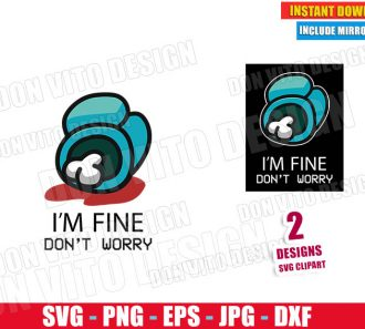 I am Fine do not Worry Among Us (SVG dxf PNG) Game Logo Impostor Dead Crewmate Cut File Silhouette Cricut Vector Clipart - Don Vito Design Store
