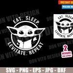 Baby Yoda Eat Sleep Levitate Repeat (SVG dxf PNG) Star Wars The Mandalorian Cut File Silhouette Cricut Vector Clipart T-Shirt 2 Designs DIY