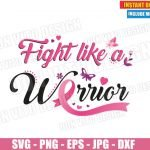 Fight like a Warrior Breast Cancer Survivor (SVG dxf PNG) Awareness Ribbon Pink Cut File Silhouette Cricut Vector Clipart T-Shirt Design DIY