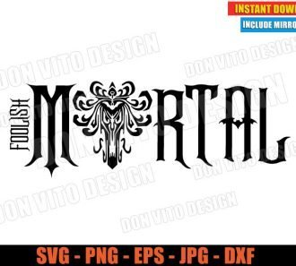 Foolish Mortal Haunted Mansion Logo (SVG dxf PNG) Halloween Disney Movie Cut File Silhouette Cricut Vector Clipart - Don Vito Design Store