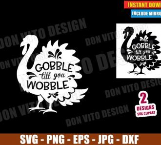 Gobble till you Wobble Turkey (SVG dxf png) Thanksgiving Day Fall Quote Cut File Silhouette Cricut Vector Clipart