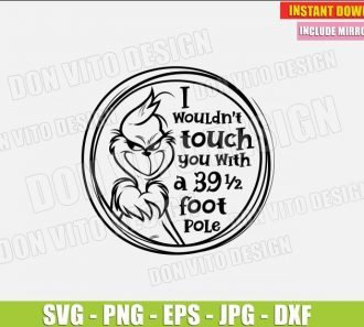 I Would not Touch You With a 39 1/2 Foot Pole (SVG dxf png) The Grinch Christmas Cut File Silhouette Cricut Vector Clipart - Don Vito Design Store